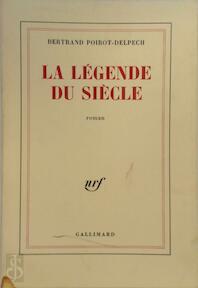 La légende du siècle - Bertrand Poirot-Delpech