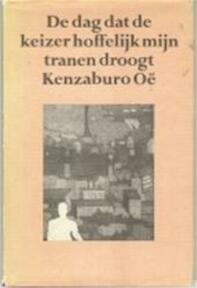 De dag dat de keizer hoffelijk mijn tranen droogt - Kenzaburo Oë (ISBN 9789029017343)