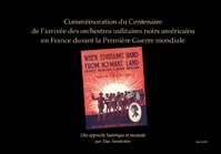 Commemoration of the Centenary of the Arrival of the African-American Military Bands in France During World War I - Dan Vernhettes (ISBN 9782953483192)