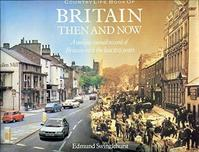 Country Life Book of Britain Then and Now - Edmund Swinglehurst (ISBN 9781851529650)