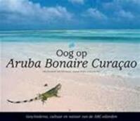 Oog op Aruba Bonaire Curaçao - Jeanette van Ditzhuijzen (ISBN 9789038913940)