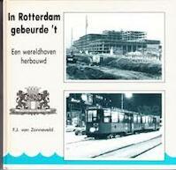 In Rotterdam gebeurde 't - F.J. van Zonneveld (ISBN 9789064712777)