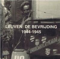 Leuven: de bevrijding 1944-1945 - Kristof Aerts, Luc Devos, Jan Abts