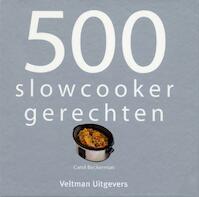 500 slowcooker recepten - Carol Beckerman (ISBN 9789048304417)
