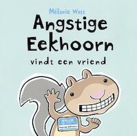 Angstige Eekhoorn vindt een vriend - Melanie Watt (ISBN 9789077867440)