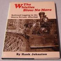The Whistles Blow No More: Railroad Logging in the Sierra Nevada 1874 1942 - Hank Johnston (ISBN 0870460676)
