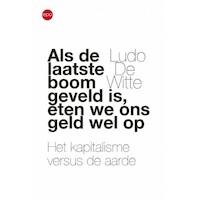 Als de laatse boom geveld is, eten we ons geld wel op - Ludo de Witte (ISBN 9789462671164)