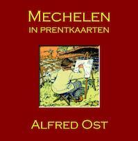 Alfred Ost - Mechelen in prentkaarten - Marcel Kocken (ISBN 9789082416091)