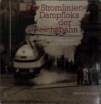 Die Stromlinien-Dampfloks der Reichsbahn - Alfred B. Gottwaldt