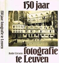 150 jaar fotografie te Leuven - André Cresens (ISBN 9789069660530)