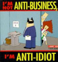 I'm Not Anti-business, I'm Anti-idiot - Scott Adams (ISBN 9780752223797)