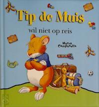 Tip de Muis wil niet op reis - (ISBN 9789086683567)
