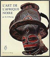 L'art de l'Afrique noire - R. S. Wassing