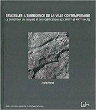 Bruxelles, l'émergence de la ville contemporaine - Astrid Lelarge (ISBN 9782960029802)