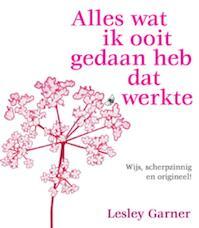 Alles wat ik ooit gedaan heb dat werkte - Lesley Garner (ISBN 9789085081555)