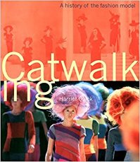 Catwalking - A history of the Fashion model - Harriet Quick (ISBN 9780785810933)