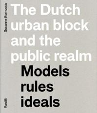 The Dutch urban block and the public domain - Susanne Komossa, Susanne Komossa (ISBN 9789460040559)