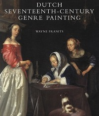 Dutch Seventeenth-Century Genre Painting - In Stylistic and Thematic Evolution - Wayne Franits (ISBN 9780300143362)