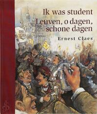 Ik was student ; Leuven, o dagen, schone dagen - Ernest Claes, Alois van Tongerloo, Kris Wollants (ISBN 9789063065164)