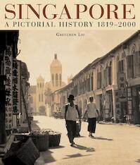 Singapore a Pictorial History - Gretchen Liu (ISBN 9789813018815)