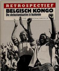 Belgisch Kongo, de dekolonisatie van een kolonie - Ivo Schalbroeck (ISBN 9789020912500)