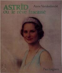 Astrid ou le Rêve fracassé - Anne Vanderdonckt