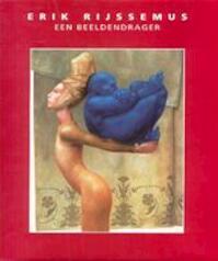 Erik Rijssemus, een beeldendrager - Erik Rijssemus, Dick Adelaar, Bernard Bouma, Nico Weber, Severine Morren, Eric Morren, Galerie Utrecht (ISBN 9789062165209)