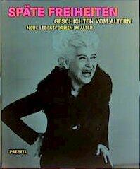 Späte Freiheiten - Geschichten vom Altern - Neue lebensformen (ISBN 3791321749)