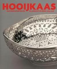 Hooijkaas - Schoonhovens zilver in ambacht en serie | 1874-2008 - Titia Hooijkaas-Van Leeuwen (ISBN 9789040077715)