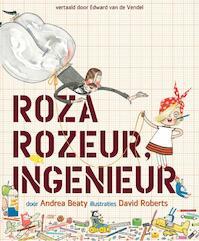 Roza Rozeur, ingenieur - Andrea Beaty, David Roberts (ISBN 9789057124983)