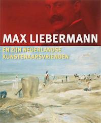 Max Liebermann en zijn Nederlandse kunstenaarsvrienden - Unknown (ISBN 9789040083297)