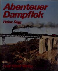 Abenteuer Dampflok - Heinz Sigg (ISBN 3858830372)
