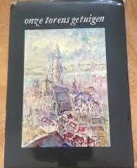 Onze torens getuigen - Jos van Rooy, A. Gailliaerde