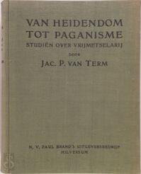Van heidendom tot paganisme - Jac. P. van Term