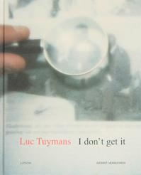 Luc Tuymans I don' t get it' / Nederlandse editie - G. Vermeiren (ISBN 9789055446858)