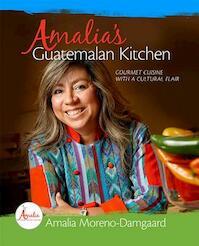 Amalia's Guatemalan Kitchen - Amalia Moreno-damgaard (ISBN 9781592985531)