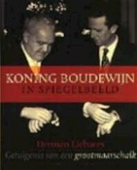 Koning Boudewijn in spiegelbeeld - Herman Liebaers (ISBN 9789056171568)