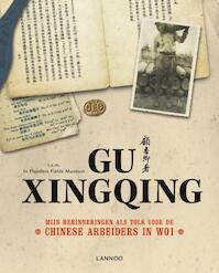 Gu Xingqing : Mijn herinneringen als tolk voor de chinese arbeiders in WOI - Gu Xingqing (ISBN 9789020990966)