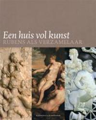Een huis vol kunst : Rubens als verzamelaar - Kristin Lohse Belkin, Fiona Healy (ISBN 9789076704715)