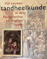 Vijf eeuwen tandheelkunde in de Nederlandse en Vlaamse kunst - F. E. R. de Maar (ISBN 9012080665)