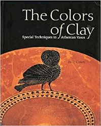 The Colors of Clay - Special Techniques in Athenian Vases - . Cohen (ISBN 9780892369423)