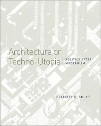 Architecture or Techno-Utopia - Felicity D. Scott (ISBN 9780262514064)