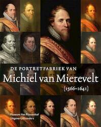 De portretfabriek van Michiel van Mierevelt (1566-1641) - Anita Jansen, Rudi Ekkart, Johanneke Verhave (ISBN 9789040078248)