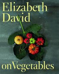 Elizabeth David on Vegetables - Elizabeth David (ISBN 9781849492683)