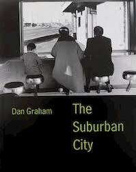 Dan Graham - the suburban city : Museum für Gegenwartskunst Basel, [26. Oktober - 2. Februar 1997] ; Neue Galerie am Landesmuseum Joanneum Graz, [13. März - 27. April 1997] - Dan Graham (ISBN 9783720400992)