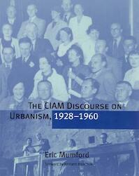 The Ciam Discourse on Urbanism, 1928-1960 - Eric Mumford (ISBN 9780262632638)