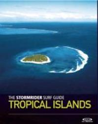 The Stormrider Surf Guide Tropical Islands - (ISBN 9781908520333)