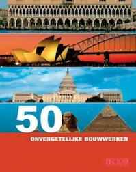 50 onvergetelijke bouwwerken - Isabel Kuhl (ISBN 9789076886756)