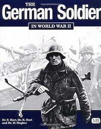 The German Soldier in World War II - Stephen Hart, Russell Hart, Matthew Hughes (ISBN 9780760308462)