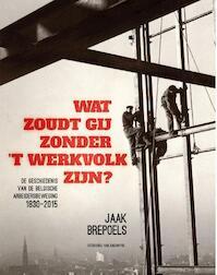 Wat zoudt gij zonder 't werkvolk zijn - Jaak Brepoels (ISBN 9789461314277)